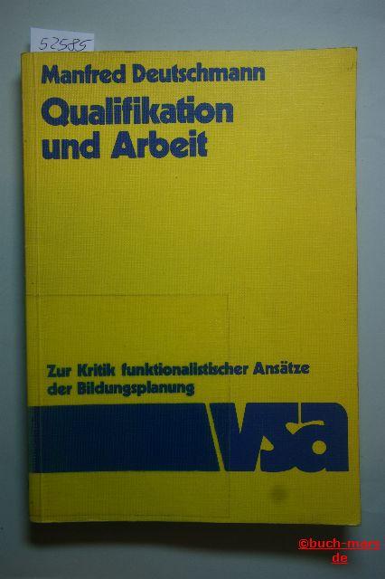 Deutschmann, Manfred: Qualifikation und Arbeit. Zur Kritik funktionalistischer Ansätze der Bildungsplanung.