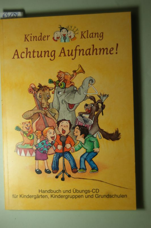 Kinder-Klang: Kinder-Klang. Achtung Aufnahme! Handbuch und Übungs-CD für Kindergärten, Kindergruppen und Grundschulen.