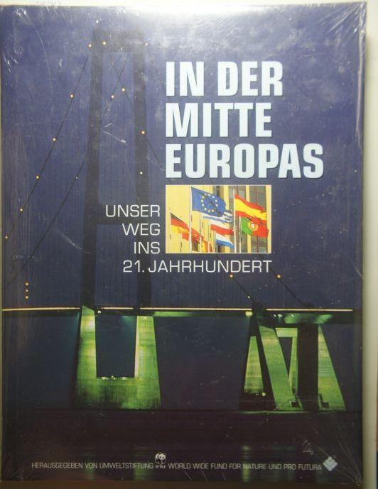 WWF Deutschland: In der Mitte Europas Unser Weg ins 21. Jahrhundert