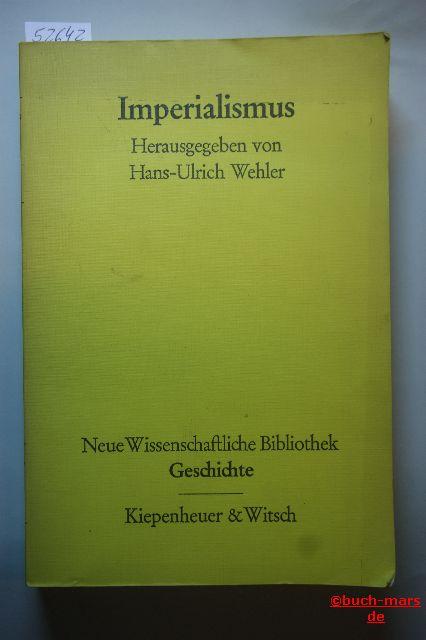 Wehler, Hans-Ulrich (Hrsg.): Imperialismus. Neue Wissenschaftliche Bibliothek Geschichte Band 37.