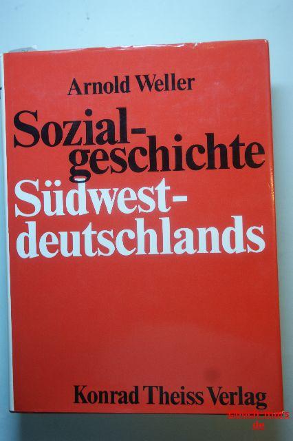 Weller, Arnold: Sozialgeschichte Südwestdeutschlands. Unter besonderer Berücksichtigung der sozialen und karitativen Arbeit vom späten Mittelalter bis zur Gegenwart.