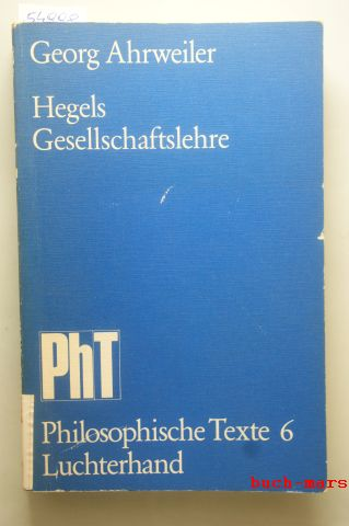 Ahrweiler, Georg: Hegels Gesellschaftslehre (Marburger Beiträge zur Philosophie und Gesellschaftstheorie)