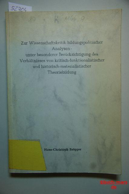 BAIGGER, H.CH.: Zur Wissenschaftskritik bildungspolitischer Analysen. - unter besonderer Berücksichtigung des Verhältnisses von kritisch-funktionalistischer und historisch-materialistischer Theoriebildung. Dissertation.