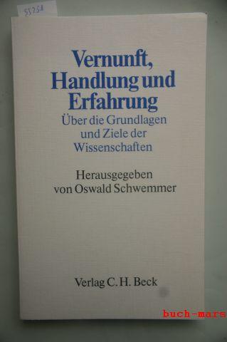 Schwemmer, Oswald: Vernunft, Handlung und Erfahrung. Über die Grundlagen und Ziele der Wissenschaften