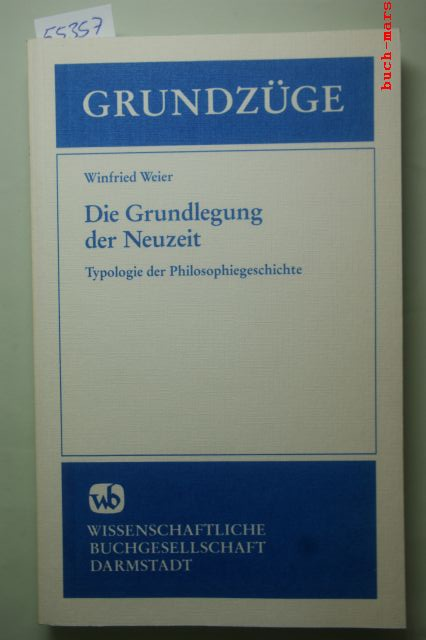 Weier, Winfried: Die Grundlegung der Neuzeit. Typologie der Philosophiegeschichte