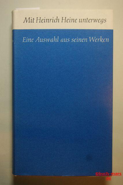 Heine, Heinrich: Mit Heinrich Heine unterwegs : Eine Auswahl aus seinen Werken.