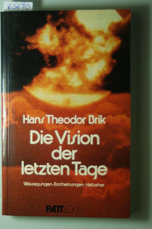 Brik, Hans Theodor: Die Vision der letzten Tage : Weissagungen, Erscheinungen, Hellseher.