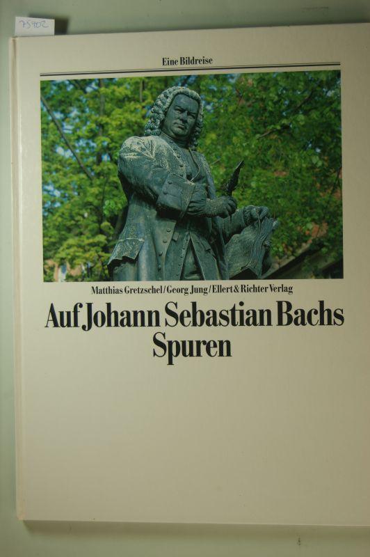 Matthias, Gretzschel und Jung (Fotograf) Georg: Auf den Spuren von Johann Sebastian Bach