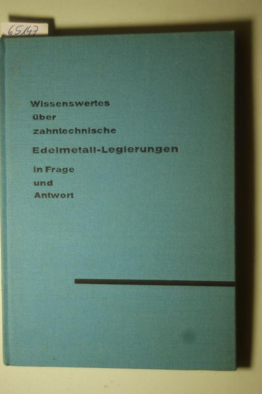 Loebich, Otto: Wissenswertes über zahntechnische Edelmetall-Legierungen in Frage und Antwort.