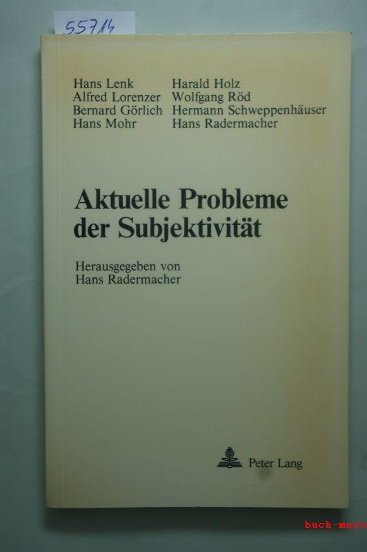 Lenk, Hans und Hans [Hrsg.] Radermacher: Aktuelle Probleme der Subjektivität. Hans Lenk ... Hrsg. von Hans Radermacher