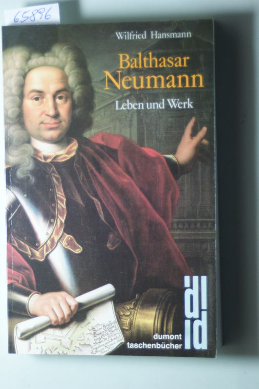 Hansmann, Wilfried: Balthasar Neumann - Leben und Werk,