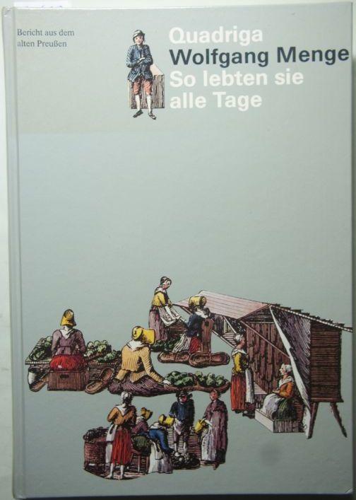 Wolfgang, Menge und Wilm Emanuela: So lebten sie alle Tage. Bericht aus dem alten Preußen