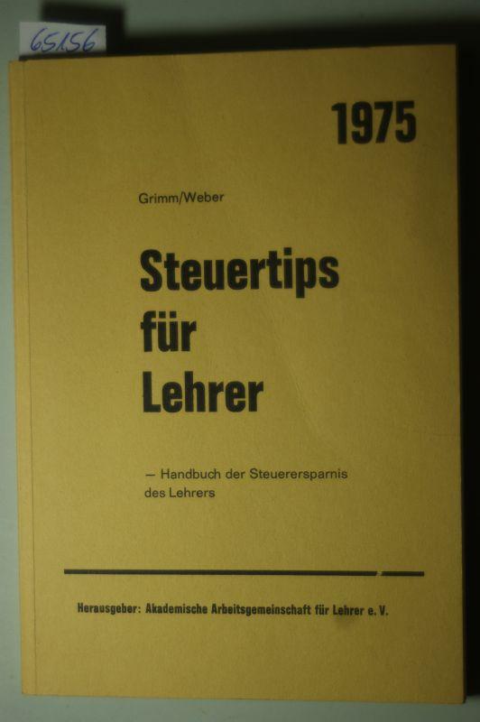 Grimm, Bernd [Mitarb.] und Dieter [Mitarb.] Weber: Steuertips für Lehrer