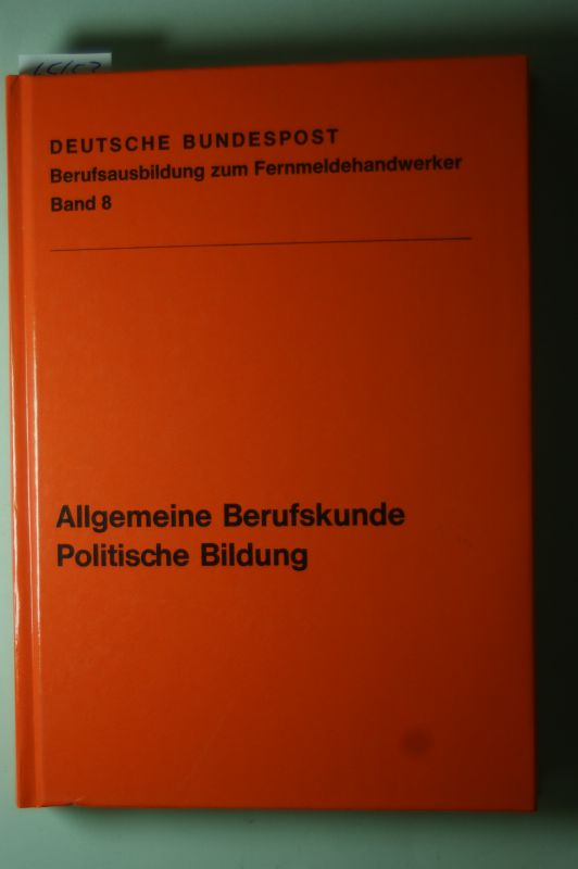 Deutsche Bundespost: Deutsche Bundespost Berufsausbildung zum Fernmeldehandwerker. Band 8 - Allgemeine Berufskunde. Politische Bildung.