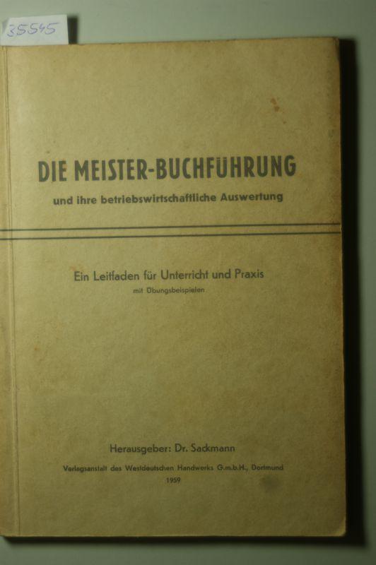 Dr. Sackmann (Hrsg.): Die Meister-Buchführung und ihre betriebswirtschaftliche Auswertung. Ein Leitfaden für Unterricht und Praxis mit Übungsbeispielen.