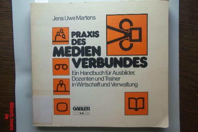 Martens, Jens Uwe: Praxis des Medienverbundes. Ein Handbuch für Ausbilder, Dozenten und Trainer in Wirtschaft und Verwaltung.
