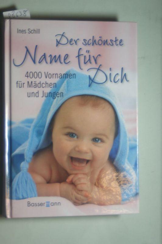 Ines, Schill: Der schönste Name für Dich: 4000 Vornamen für Mädchen und Jungen