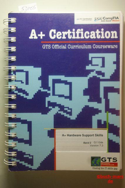 a+ Certification : A+ Hardware Support Skills - GTS Official Curriculum Courseware Band 2, G11de, Version 7.3.