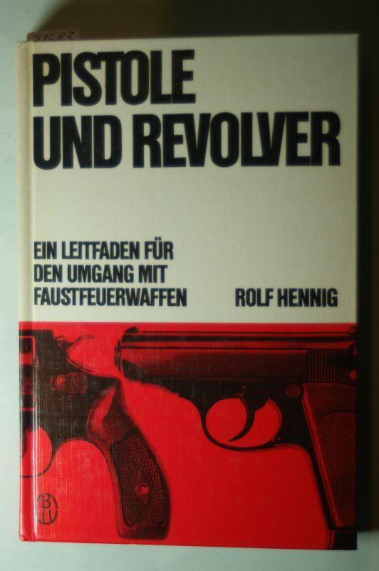 Hennig, Rolf: Pistole und Revolver Ein Leitfaden für den Umgang mit Faustfeuerwaffen