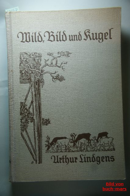 Lindgens, Arthur.: Wild, Bild und Kugel. von Dr. Arthur Lindgens