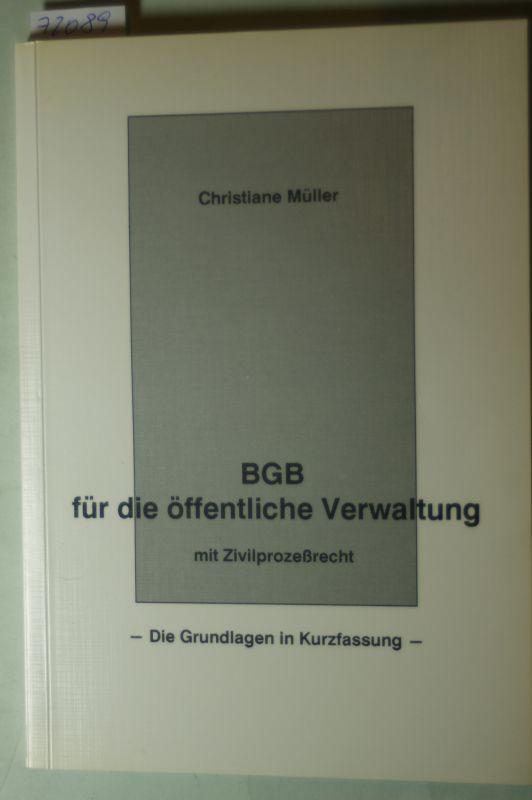 Christiane Müller: BGB für die öffentliche Verwaltung und Zivilprozeßrecht-Christiane Müller BGB für die öffentliche Verwaltung mit Zivilprozeßrecht. Die Grundlagen in Kurzfassung.