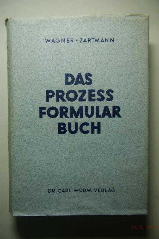 Wagner, Dr. Hermann und Dr. Hugo Zartmann: Das Prozeßformularbuch - Praktische Erläuterungen und Muster für das Prozeßverfahren, die Zwangsvollstreckung einschließlich Lohnpfändung, das Vergleichs- und Konkursverfahren