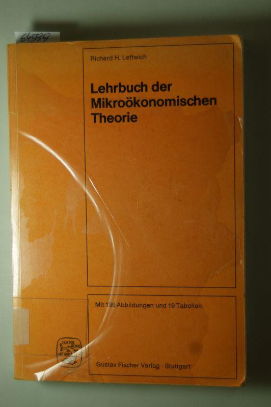 H. Leftwich, R.: Lehrbuch der Mikroökonomischen Theorie