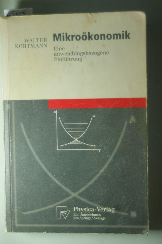 Kortmann, Walter: Mikroökonomik : eine anwendungsbezogene Einführung ; mit 80 Beispielen und Aufgaben samt Lösungen. Physica-Lehrbuch