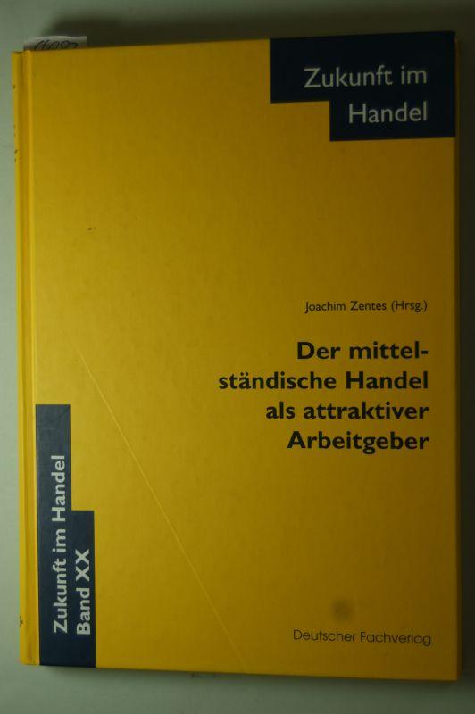 Zentes, Joachim: Der mittelständische Handel als attraktiver Arbeitgeber Zukunft im Handel Band XX