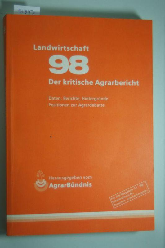 Klein, Maria Alma und Bernd Keller: Landwirtschaft - Der kritische Agrarbericht. Daten, Berichte, Hintergründe, Positionen zur Agrardebatte / Landwirtschaft 1998 - Der kritische Agrarbericht