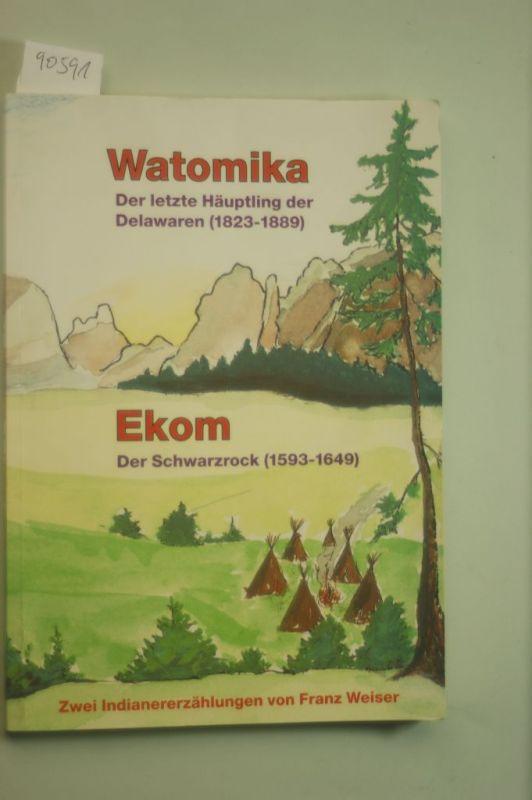 Weiser, F.: Watomika - Der letzte Häuptling der Delawaren (1823-1889). Ekom - Der Schwarzrock (1593-1649). Zwei Indianererzählungen