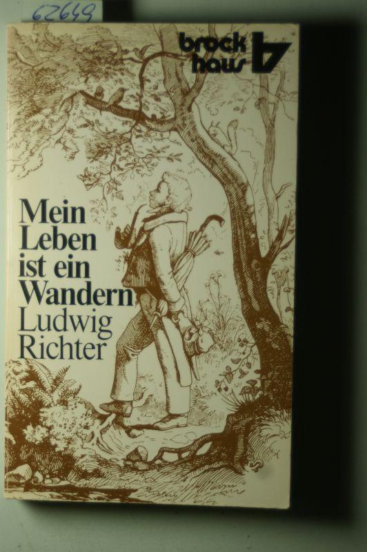 Richter, Ludwig: Mein Leben ist ein Wandern: Erinnerungen eines Malers
