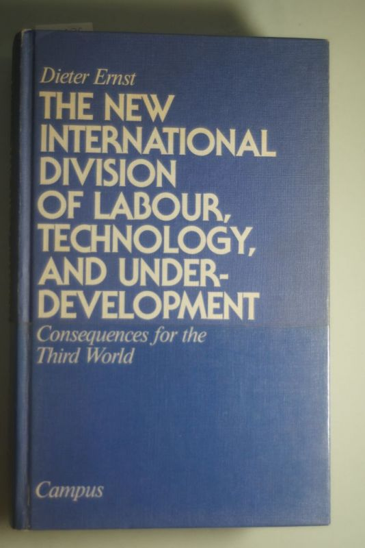 Ernst, Dieter: The New International Division of Labour Technology and Underdevelopment - Consequences for the Third World