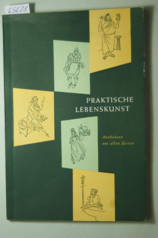 """Lebenskunst: Praktische Lebenskunst - Anekdoten aus allen Zeiten, entnommen dem Titel """"Kleine Geschichten aus dem alten Rom"""", mit Zeichnungen,"""