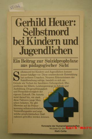 Heuer, Gerhild: Selbstmord bei Kindern und Jugendlichen. Ein Beitrag zur Suizidprophylaxe aus pädagogischer Sicht