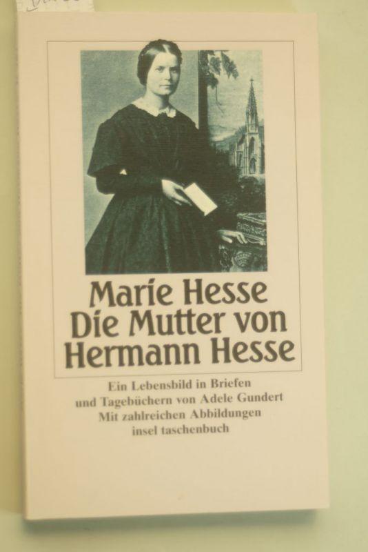 Gundert, Adele, Marie Hesse und Gunter Böhmer: Marie Hesse - Die Mutter von Hermann Hesse: Ein Lebensbild in Briefen und Tagebüchern (insel taschenbuch)