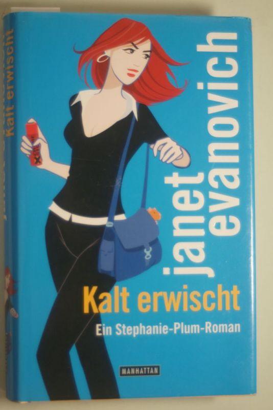 Janet, Evanovich: Kalt erwischt: Ein Stephanie-Plum-Roman