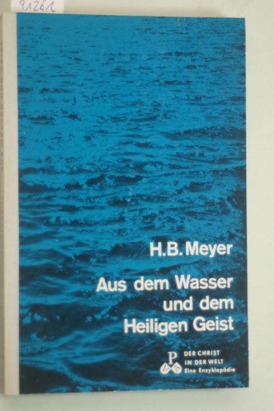 Meyer, Hans Bernhard: Aus dem Wasser und dem Heiligen Geist. Das Sakrament der Taufe und der Firmung. Der Christ in der Welt: VII. Reihe - Band 3 a. b