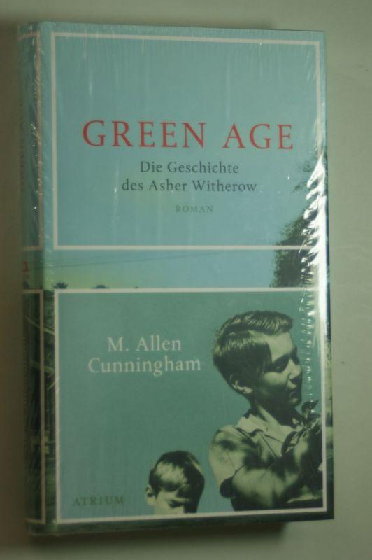 Cunningham, M Allen: Green Age: Die Geschichte des Asher Witherow