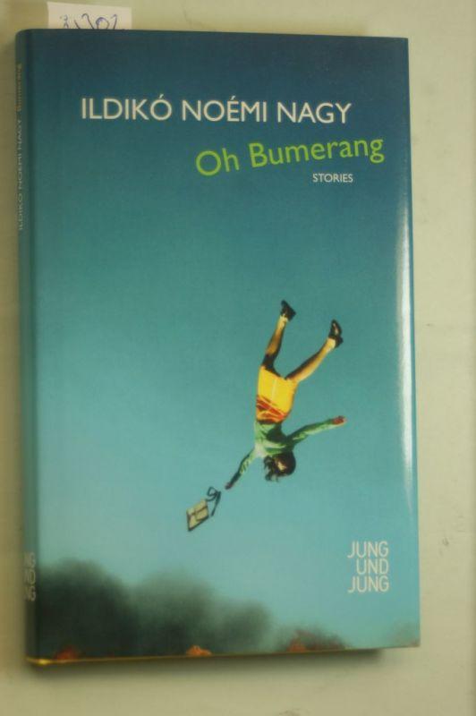 Ildikó, Noémi Nagy: Oh Bumerang: Stories