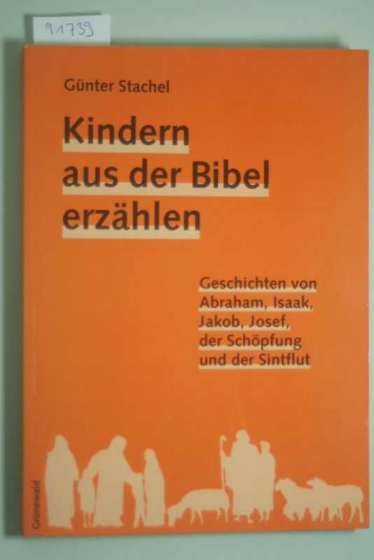 Stachel, Günter: Kindern aus der Bibel erzählen: Geschichten von Abraham, Isaak, Josef, der Schöpfung und der Sintflut