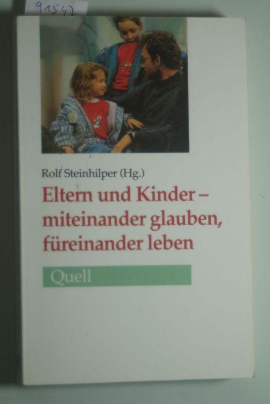 Steinhilper, Rolf: Eltern und Kinder: miteinander glauben, füreinander leben