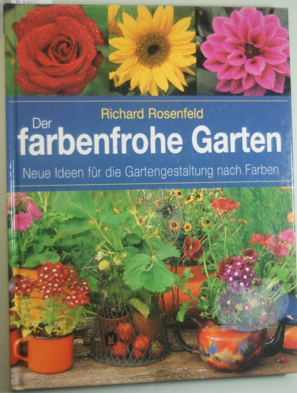 Rosenfeld, Richard: Der farbenfrohe Garten. Neue Ideen für die Gartengestaltung nach Farben