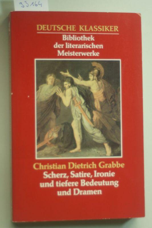Grabbe-Dietrich, Christian: Scherz, Satire, Ironie und tiefere Bedeutung und Dramen