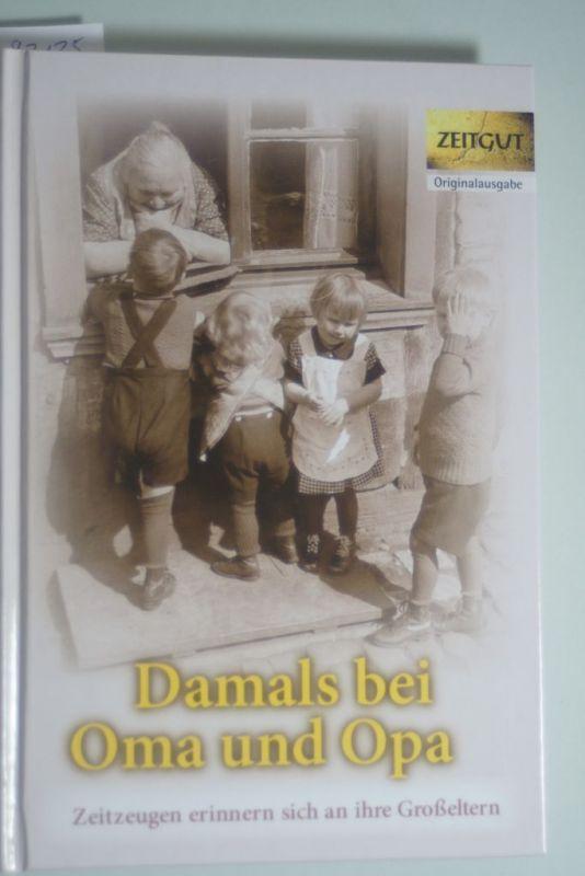 Kleindienst, Jürgen: Damals bei Oma und Opa: Zeitzeugen erinnern sich an ihre Großeltern. Band 1 (Zeitgut - Auswahl)