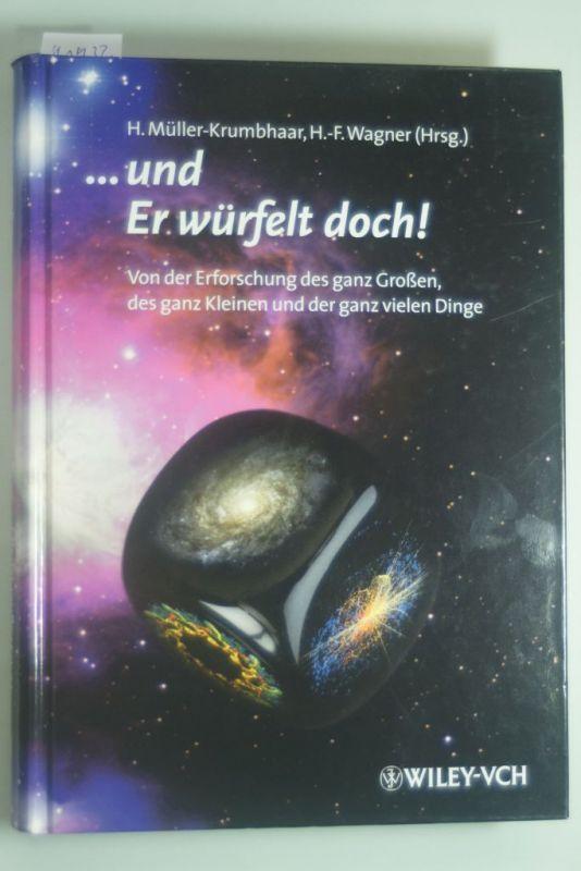 Müller-Krumbhaar, Heiner und Herrmann F Wagner: ... und Er würfelt doch!: Von der Erforschung des ganz Grossen, des ganz Kleinen und der ganz vielen Dinge