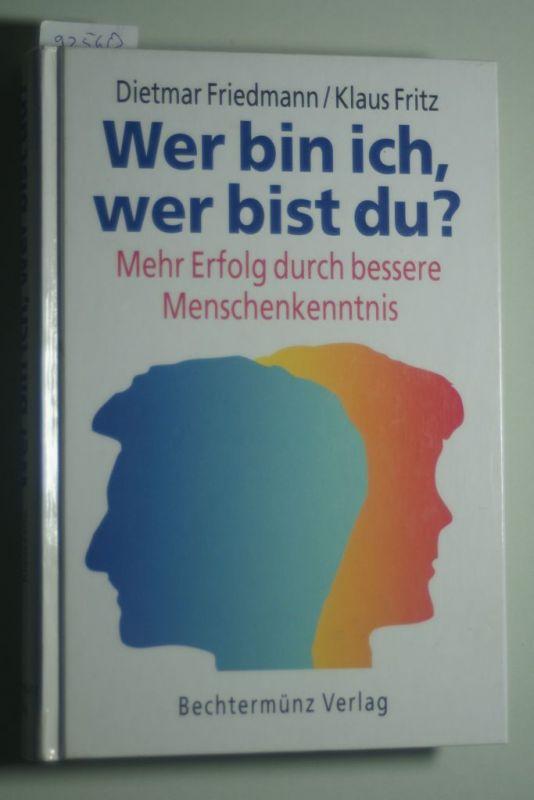 Friedmann, Dietmar und Klaus Fritz: Wer bin ich, wer bist du? Mehr Erfolg durch bessere Menschenkenntnis.