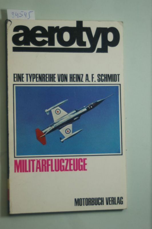 Schmidt, Heinz A.F.: Aerotyp. Militärflugzeuge