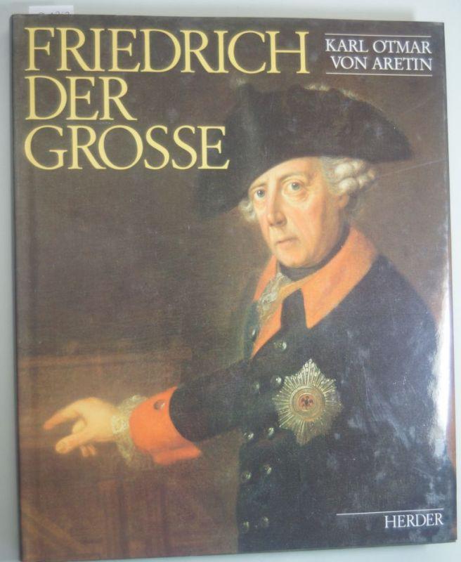 Aretin, Karl Otmar von: Friedrich der Große. Größe und Grenzen des Preußenkönigs