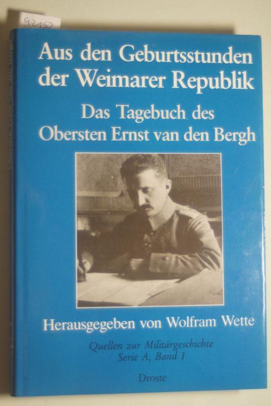 Wette, Wolfram und Ernst van den Bergh: Aus den Geburtsstunden der Weimarer Republik. Das Tagebuch des Obersten Ernst van den Bergh